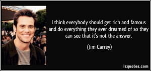 quote-i-think-everybody-should-get-rich-and-famous-and-do-everything-they-ever-dreamed-of-so-they-can-see-jim-carrey-289119